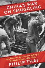 China`s War on Smuggling – Law, Economic Life, and the Making of the Modern State, 1842–1965
