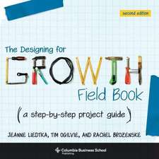 The Designing for Growth Field Book – A Step–by–Step Project Guide, Second Edition