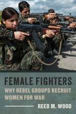 Female Fighters – Why Rebel Groups Recruit Women for War