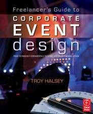 Freelancer's Guide to Corporate Event Design:  From Technology Fundamentals to Scenic and Environmental Design