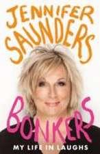 SAUNDERS, J: BONKERS MY LIFE IN LAUGHS