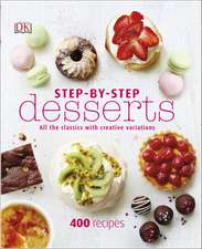 Step-By-Step Desserts: All the Classics with Creative Variations