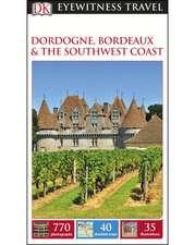 DK Eyewitness Travel Guide Dordogne, Bordeaux and the Southwest Coast