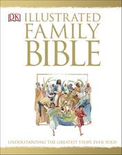 The Illustrated Family Bible: Understanding the Greatest Story Ever Told