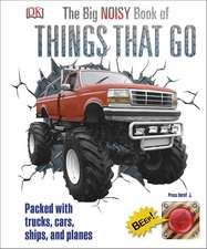 The Big Noisy Book of Things That Go: Packed with Trucks, Cars, Ships and Planes