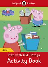 Peppa Pig: Fun with Old Things Activity Book – Ladybird Readers Level 1
