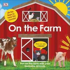 On The Farm: Fun on the Farm with your Favourite Animals