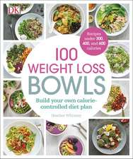 100 Weight Loss Bowls: Build Your Own Calorie-Controlled Diet Plan