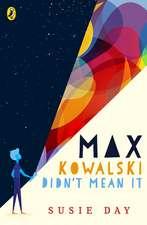 Max Kowalski Didn't Mean It