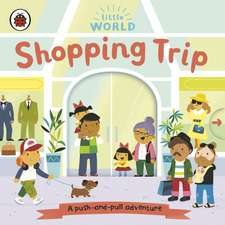 Little World: Shopping Trip: A push-and-pull adventure
