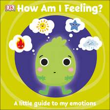 First Emotions: How Am I Feeling?: A little guide to my emotions