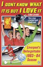 I Don't Know What It Is But I Love It: Liverpool's Unforgettable 1983-84 Season