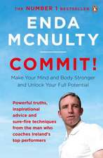 Commit!: Make Your Mind and Body Stronger and Unlock Your Full Potential