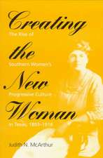 Creating the New Woman: The Rise of Southern Women's Progressive Culture in Texas, 1893-1918