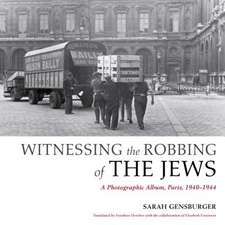 Witnessing the Robbing of the Jews:  A Photographic Album, Paris, 1940-1944