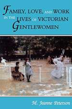 Family, Love, and Work in the Lives of Victorian Gentlewomen