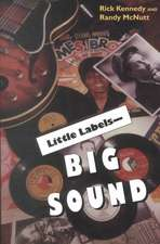 Little Labelsabig Sound:  Small Record Companies and the Rise of American Music