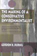Making of a Conservative Environmentalist:  With Reflections on Government, Industry, Scientists, the Media, Education, Economic Growth, the Public, th
