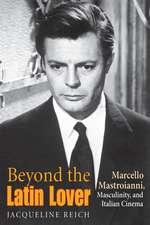 Beyond the Latin Lover:  Marcello Mastroianni, Masculinity, and Italian Cinema