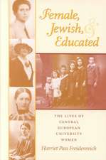 Female, Jewish, and Educated:  The Lives of Central European University Women