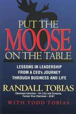 Put the Moose on the Table:  Lessons in Leadership from a Ceoas Journey Through Business and Life