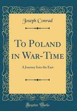 To Poland in War-Time: A Journey Into the East (Classic Reprint)