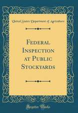 Federal Inspection at Public Stockyards (Classic Reprint)