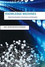 Knowledge Machines – Digital Transformations of the Sciences and Humanities