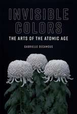 Invisible Colors – The Arts of the Atomic Age