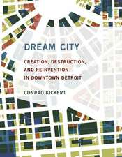 Dream City – Creation, Destruction, and Reinvention in Downtown Detroit