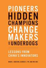 Pioneers, Hidden Champions, Changemakers, and Un – Lessons from China`s Innovators