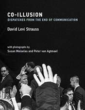 Co–Illusion – Dispatches from the End of Communication