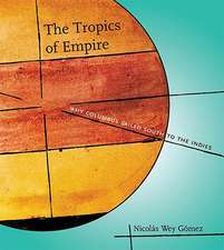 The Tropics of Empire – Why Columbus Sailed South to the Indies