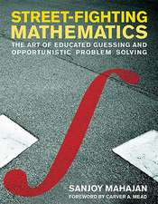 Street–Fighting Mathematics – The Art of Educated Guessing and Opportunistic Problem Solving