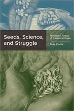Seeds, Science, and Struggle – The Global Politics  of Transgenic Crops
