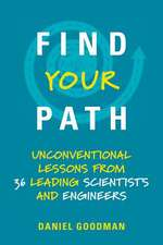Find Your Path – Unconventional Lessons from 36 Leading Scientists and Engineers