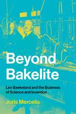 Beyond Bakelite – Leo Baekeland and the Business of Science and Invention