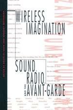 Wireless Imagination – Sound, Radio, & the Avant–Garde