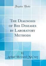 The Diagnosis of Bee Diseases by Laboratory Methods (Classic Reprint)
