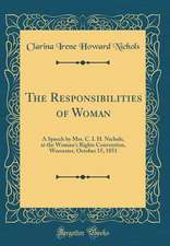 The Responsibilities of Woman: A Speech by Mrs. C. I. H. Nichols, at the Woman's Rights Convention, Worcester, October 15, 1851 (Classic Reprint)