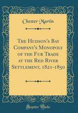 The Hudson's Bay Company's Monopoly of the Fur Trade at the Red River Settlement, 1821-1850 (Classic Reprint)