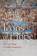 """Icons of Hope: The """"Last Things"""" in Catholic Imagination"""