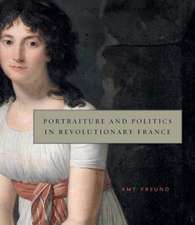 Portraiture and Politics in Revolutionary France:  Strategies of Representation in Balzac, Flaubert, and James