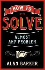 How to Solve Almost Any Problem