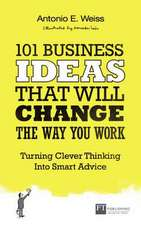 Weiss, A: 101 Business Ideas That Will Change the Way You Wo