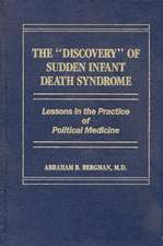The Discovery of Sudden Infant Death Syndrome: Lessons in the Practice of Political Medicine
