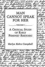 Man Cannot Speak for Her:  Volume I; A Critical Study of Early Feminist Rhetoric