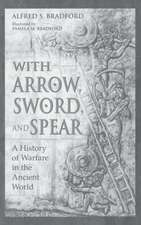 With Arrow, Sword, and Spear:  A History of Warfare in the Ancient World