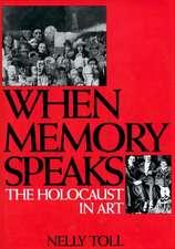 When Memory Speaks:  The Holocaust in Art