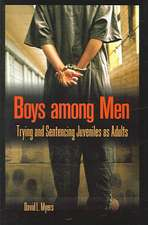 Boys Among Men:  Trying and Sentencing Juveniles as Adults